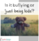 bullying or kids?