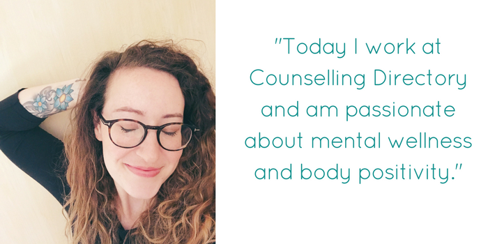 """Today I work at Counselling Directory and am passionate about mental wellness and body positivity"""