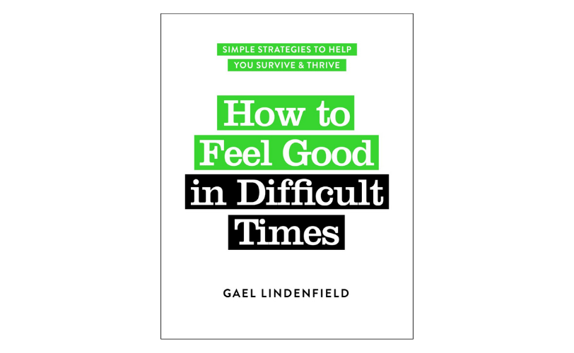 Gael Lindenfield, How to Feel Good in Difficult Times