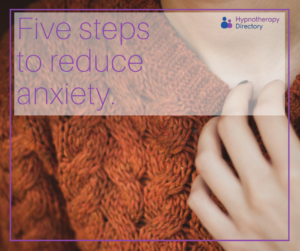 Anxiety series part one - Reduce anxiety in five steps