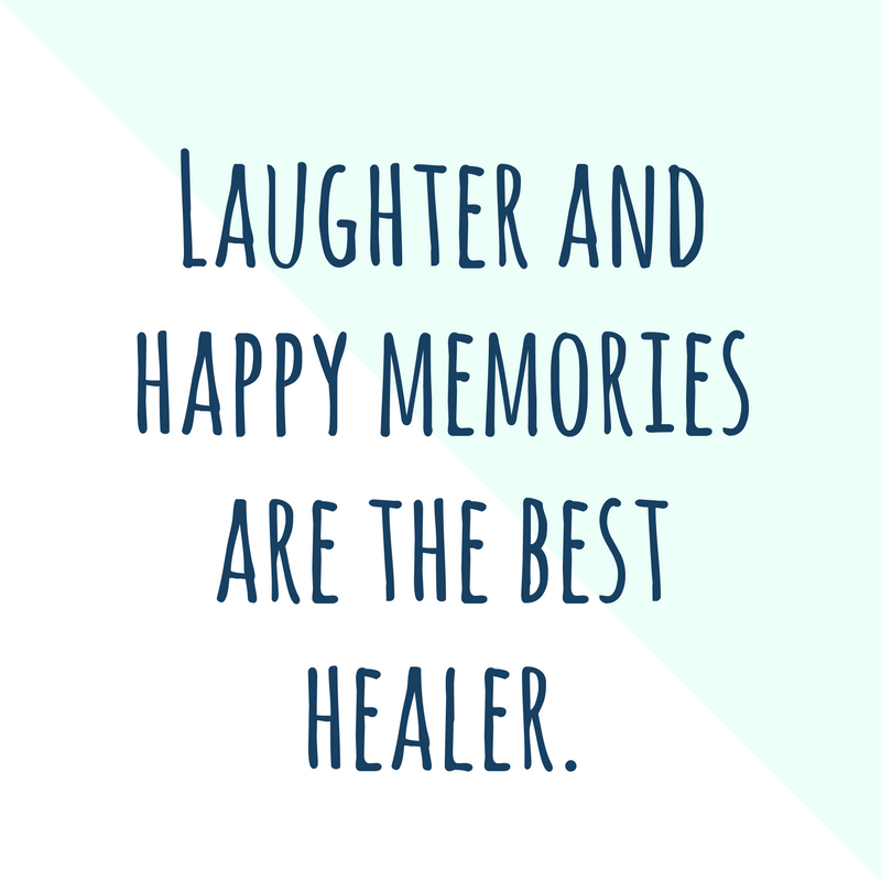 -Laughter and happy memories are the best healer.-