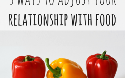 5 ways to adjust your relationship with food
