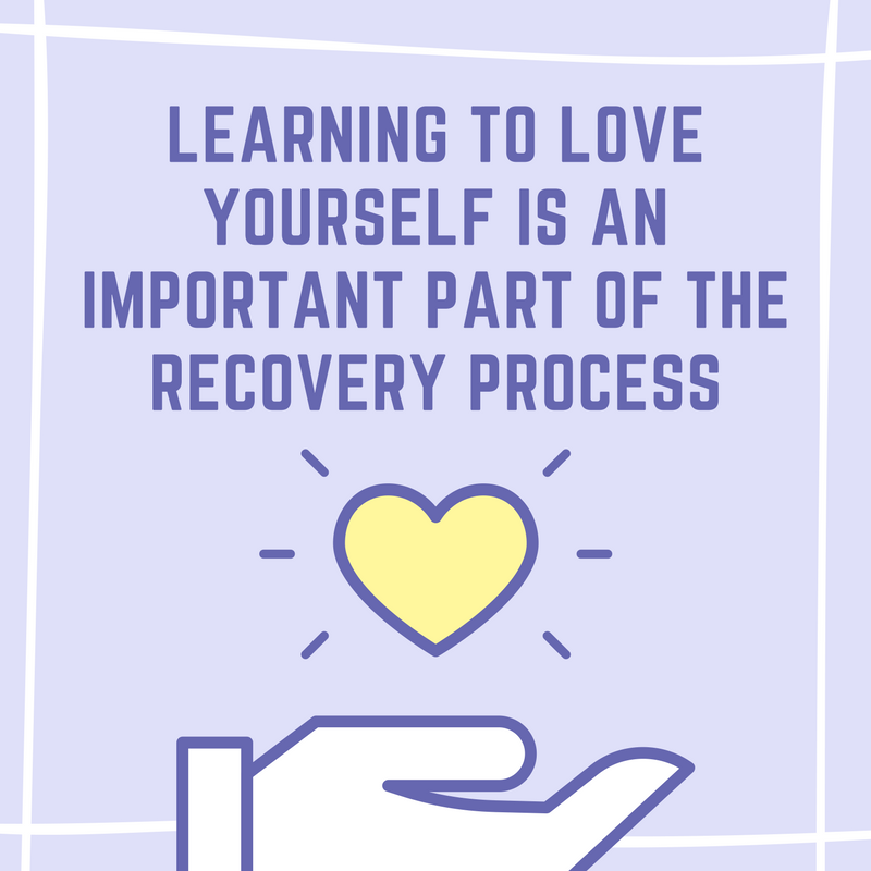 Learning to love yourself is an important part of the recovery process