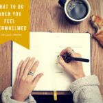 what to do when you feel overwhelmed