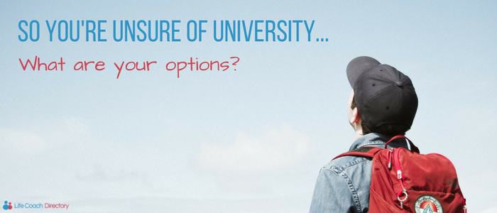 so you're unsure of uni... what are your options
