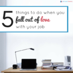 5 things to do when you fall out of love with you job