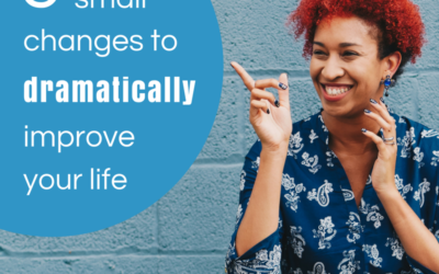 5 small changes to dramatically improve your life