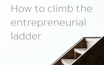 Steps to success: How to climb the entrepreneurial ladder