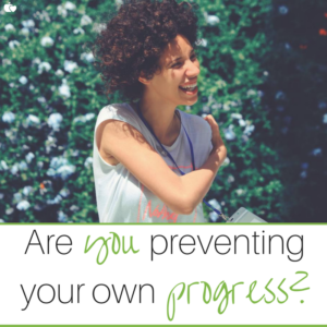 Are you preventing your own progress?