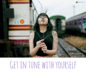 Get in tune with yourself
