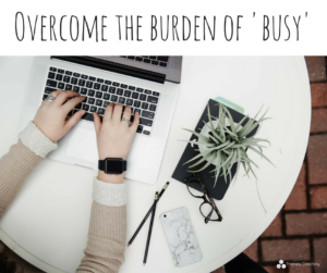 Overcome the burden of 'busy'