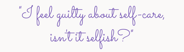 I-feel-guilty-about-self-care-isnt-it-selfish