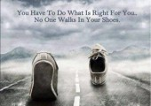 No one walks in your shoes