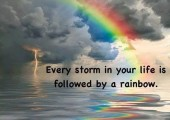 Every storm is followed by a rainbow...<br />Hope