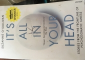 It's all in your head -stories of psychosomatic illness<br />Book by Suzanne O'Sullivan