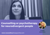 Counselling or Psychotherapy for neurodivergent people,  Autism, aspergers, PDA, RSD,