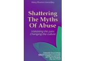 Shattering The Myths of Abuse: Validating the pain; Changing the culture.