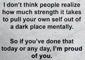 I'm proud of you<br />You are not alone