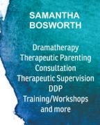 Samantha Bosworth - Dramatherapist. DDP. (Attachment And Trauma).