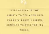 Let's build your self esteem up together- so you can see your own worth