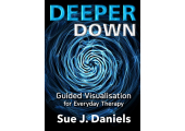 Deeper Down - Guided Visualisation For Everyday Therapy