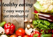 Eating a healthy diet: 7 easy ways to get motivated