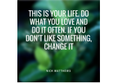 Inspiration<br />This is your life if you don't like something change it!