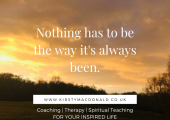 Nothing has to Be the Way It's Always Been |www.KirstyMacdonald.co.uk