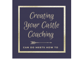 Creating Your Castle Coaching<br />Creating Your Castle Coaching