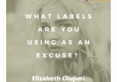 Often times we accept labels which we use as excuses instead of taking action to make changes