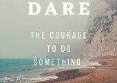 Dare - The courage to do something