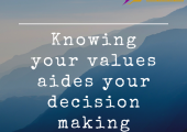 When you know your values, you make better decisions.