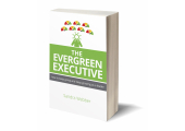 The Evergreen Executive<br />A Practical Tool Kit for Leadership