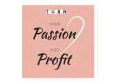 Turn Your Passion Into Profit<br />Mindset coaching for early stage start ups