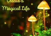 Create a magical life